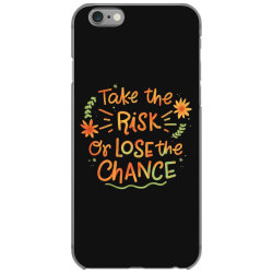 Take the risk or lose the chance iPhone 6/6s Case | Artistshot