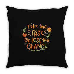 Take the risk or lose the chance Throw Pillow | Artistshot