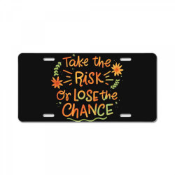 Take the risk or lose the chance License Plate | Artistshot