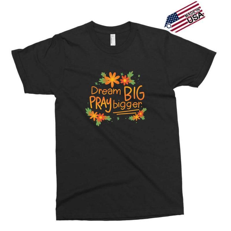 Dream Big Pray Bigger Exclusive T-shirt | Artistshot