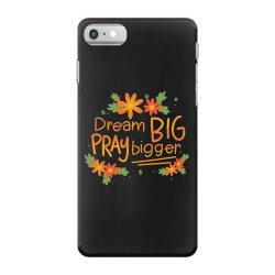 Dream big pray bigger iPhone 7 Case | Artistshot