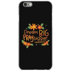 Dream big pray bigger iPhone 6/6s Case | Artistshot