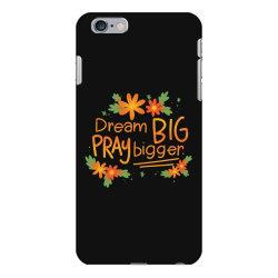 Dream big pray bigger iPhone 6 Plus/6s Plus Case | Artistshot