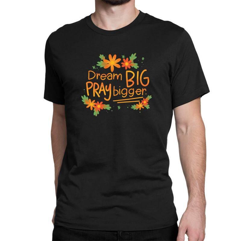 Dream Big Pray Bigger Classic T-shirt   Artistshot