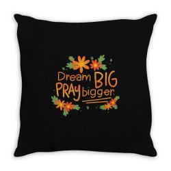 Dream big pray bigger Throw Pillow | Artistshot