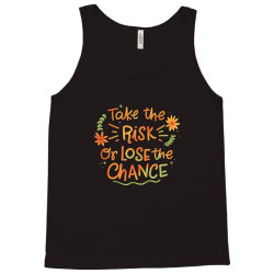 Take the risk or lose the chance Tank Top | Artistshot