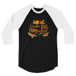 Dream big pray bigger 3/4 Sleeve Shirt | Artistshot