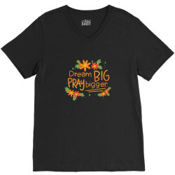 Dream big pray bigger V-Neck Tee | Artistshot