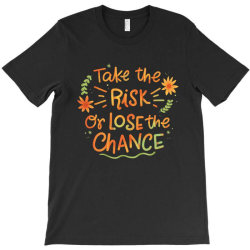 Take the risk or lose the chance T-Shirt | Artistshot
