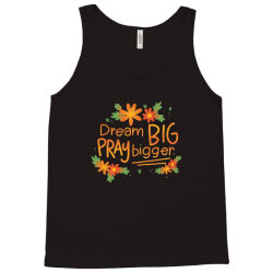 Dream big pray bigger Tank Top | Artistshot