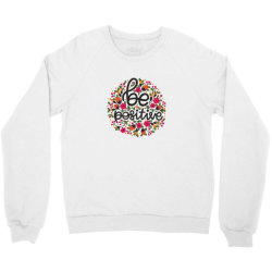 Be positive Crewneck Sweatshirt | Artistshot