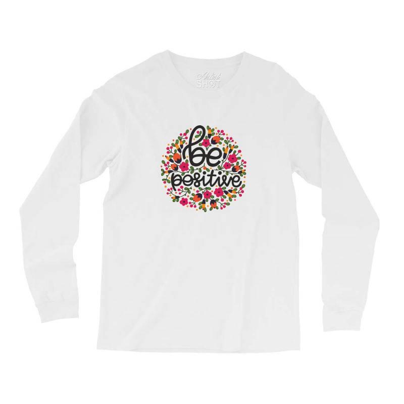 Be Positive Long Sleeve Shirts | Artistshot