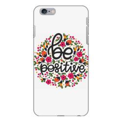 Be positive iPhone 6 Plus/6s Plus Case   Artistshot