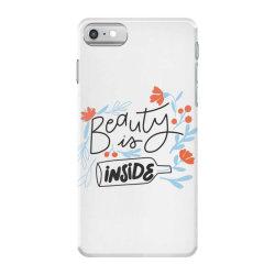 Beauty is inside iPhone 7 Case   Artistshot
