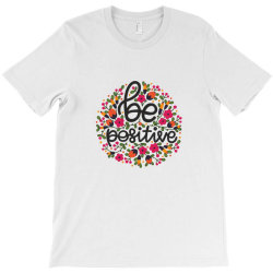 Be positive T-Shirt | Artistshot