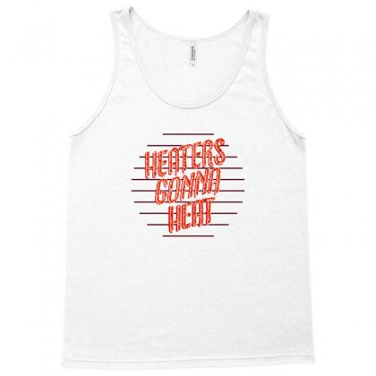 Heaters Gonna Heat Tank Top Designed By C4hya