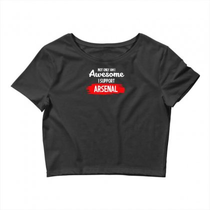 Not Only Am I Awesome I Support Arsenal Crop Top Designed By Mdk Art