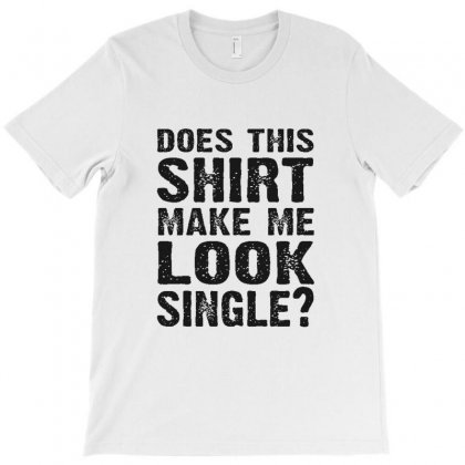Does This Shirt Make Look Single T-shirt Designed By Sr88