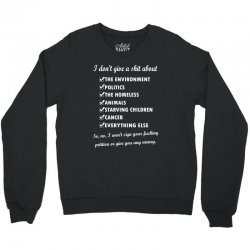 i dont give a shit about the environment politics the homeless Crewneck Sweatshirt | Artistshot
