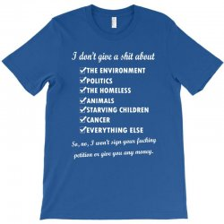 i dont give a shit about the environment politics the homeless T-Shirt | Artistshot