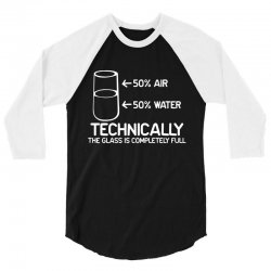 technically the glass is completely full 3/4 Sleeve Shirt | Artistshot