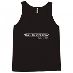 that's too much bacon Tank Top | Artistshot