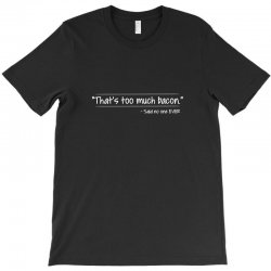 that's too much bacon T-Shirt | Artistshot