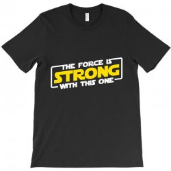 the force is strong with this one T-Shirt | Artistshot