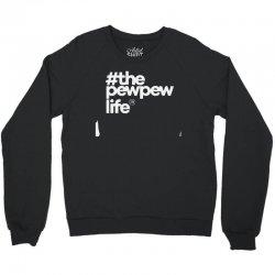 the pew pew life Crewneck Sweatshirt | Artistshot