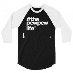 the pew pew life 3/4 Sleeve Shirt | Artistshot