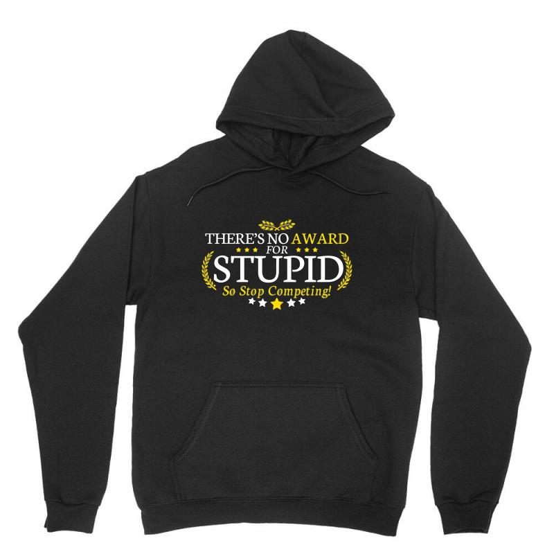 There's No Award For Stupid, So Stop Competing Unisex Hoodie | Artistshot