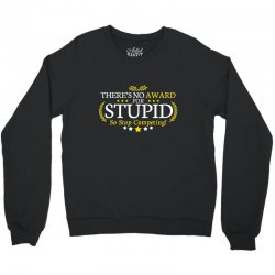 there's no award for stupid, so stop competing Crewneck Sweatshirt | Artistshot