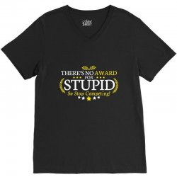 there's no award for stupid, so stop competing V-Neck Tee | Artistshot