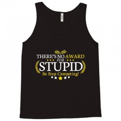 there's no award for stupid, so stop competing Tank Top | Artistshot