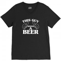 this guy needs a beer V-Neck Tee | Artistshot