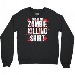 this is my zombie killing Crewneck Sweatshirt | Artistshot