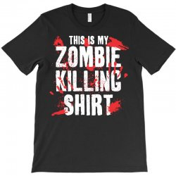 this is my zombie killing T-Shirt | Artistshot