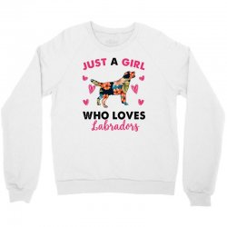 just a girl who loves labradors for light Crewneck Sweatshirt | Artistshot