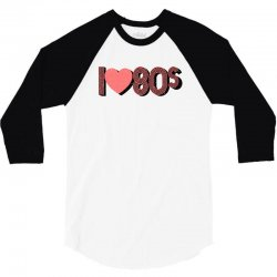 i love 80s 3/4 Sleeve Shirt   Artistshot