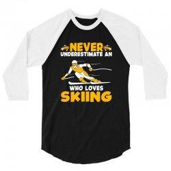 never underestimate an who loves skiing for dark 3/4 Sleeve Shirt | Artistshot