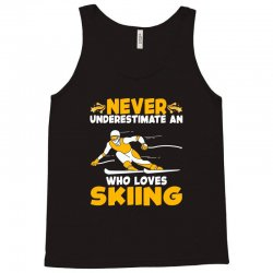 never underestimate an who loves skiing for dark Tank Top | Artistshot