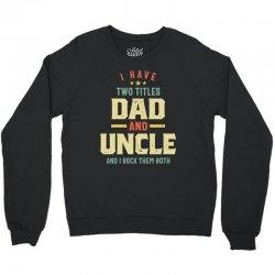I Have Two Titles Dad And Uncle Father Gift Crewneck Sweatshirt | Artistshot