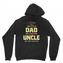 I Have Two Titles Dad And Uncle Father Gift Unisex Hoodie | Artistshot