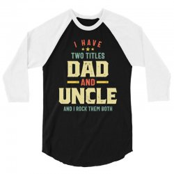 I Have Two Titles Dad And Uncle Father Gift 3/4 Sleeve Shirt | Artistshot