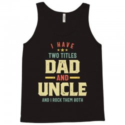 I Have Two Titles Dad And Uncle Father Gift Tank Top | Artistshot