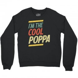I'm The Cool Poppa Fathers Day Gifts Crewneck Sweatshirt | Artistshot