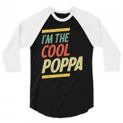 I'm The Cool Poppa Fathers Day Gifts 3/4 Sleeve Shirt | Artistshot