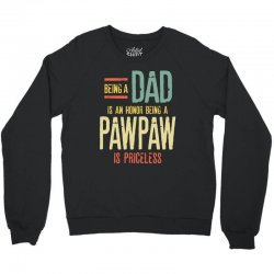 Being A Dad Is An Honor Being A PawPaw Is Priceless Crewneck Sweatshirt | Artistshot