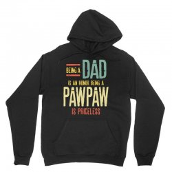 Being A Dad Is An Honor Being A PawPaw Is Priceless Unisex Hoodie | Artistshot