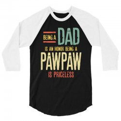 Being A Dad Is An Honor Being A PawPaw Is Priceless 3/4 Sleeve Shirt | Artistshot